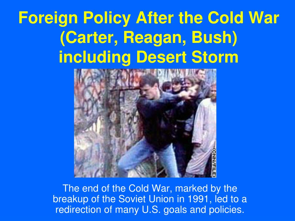 foreign policy after the cold war carter reagan bush including desert storm l.