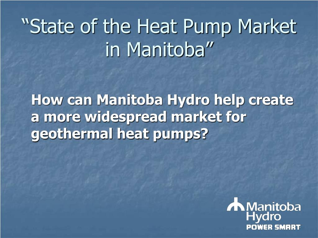 """State of the Heat Pump Market in Manitoba"""
