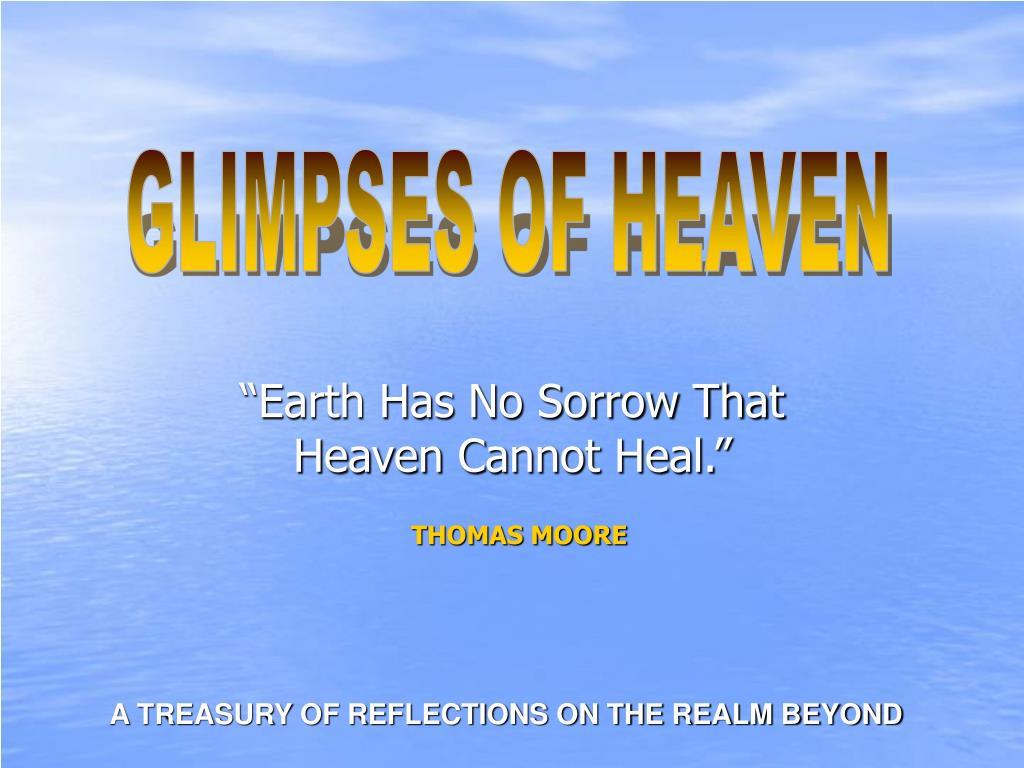 earth has no sorrow that heaven cannot heal l.