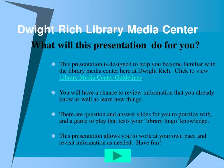 Dwight rich library media center what will this presentation do for you