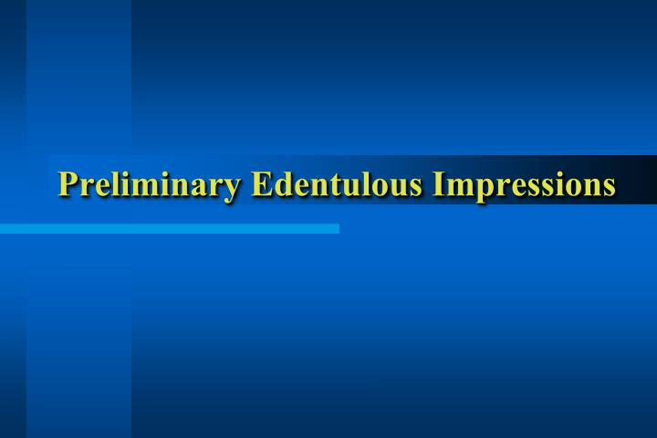 preliminary edentulous impressions n.