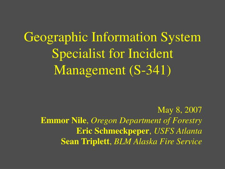 geographic information system specialist for incident management s 341 n.