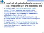 a new look at globalisation is necessary e g integrated br and statistical ids