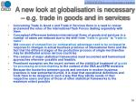 a new look at globalisation is necessary e g trade in goods and in services