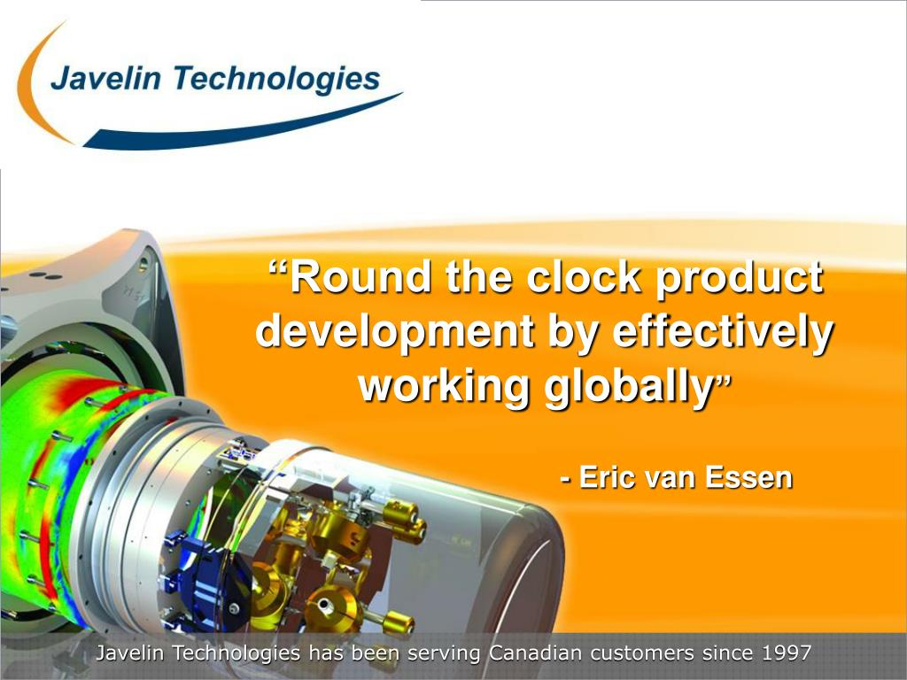 round the clock product development by effectively working globally eric van essen l.