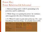 power play power relativized subverted