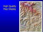 high quality map display