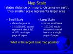 map scale relates distance on map to distance on earth thus smaller scale represents larger area