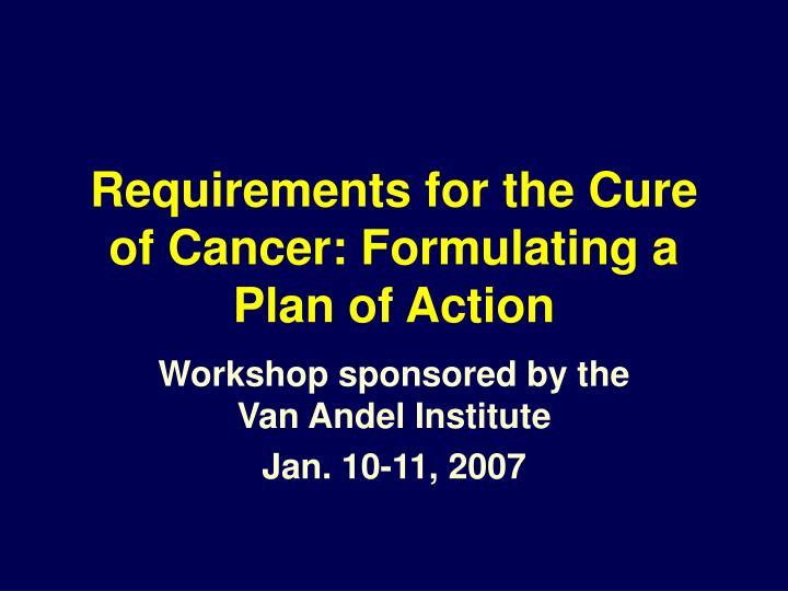 requirements for the cure of cancer formulating a plan of action n.