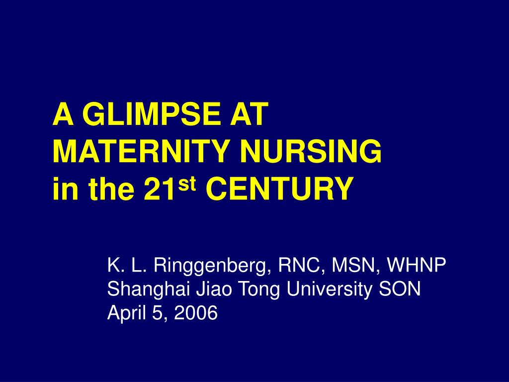 a glimpse at maternity nursing in the 21 st century l.