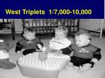 west triplets 1 7 000 10 000