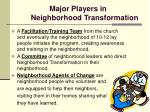 major players in neighborhood transformation