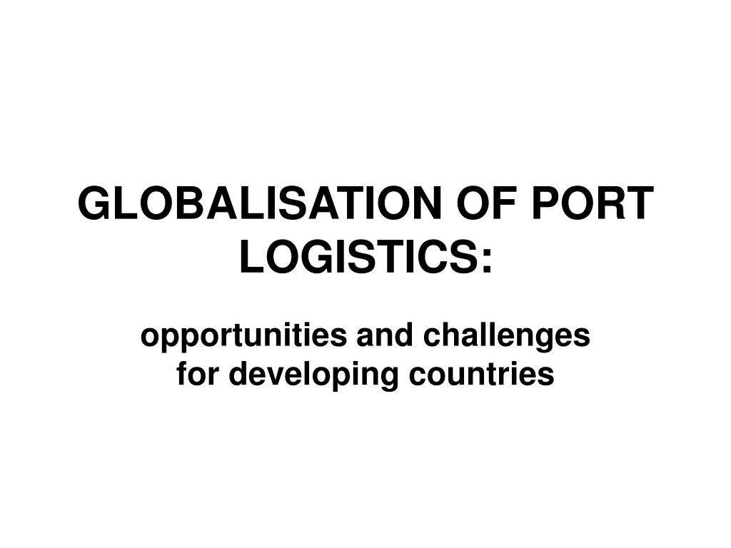 globalisation of port logistics l.