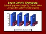south dakota teenagers safety equipment usage by drivers killed or injured in motor vehicle crashes