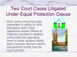 two court cases litigated under equal protection clause