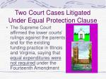 two court cases litigated under equal protection clause41