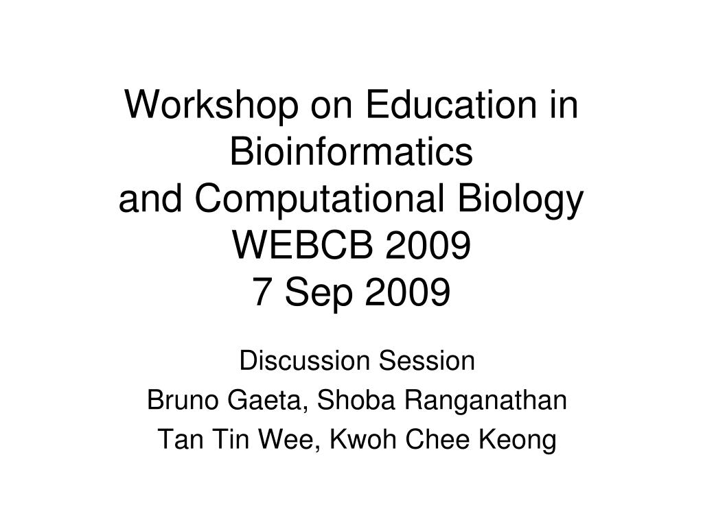 workshop on education in bioinformatics and computational biology webcb 2009 7 sep 2009 l.