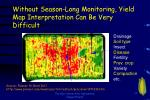 without season long monitoring yield map interpretation can be very difficult