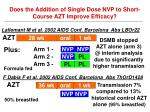 does the addition of single dose nvp to short course azt improve efficacy