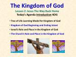 the kingdom of god lesson 2 jesus the way back home today s agenda introduction kog