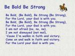 be bold be strong