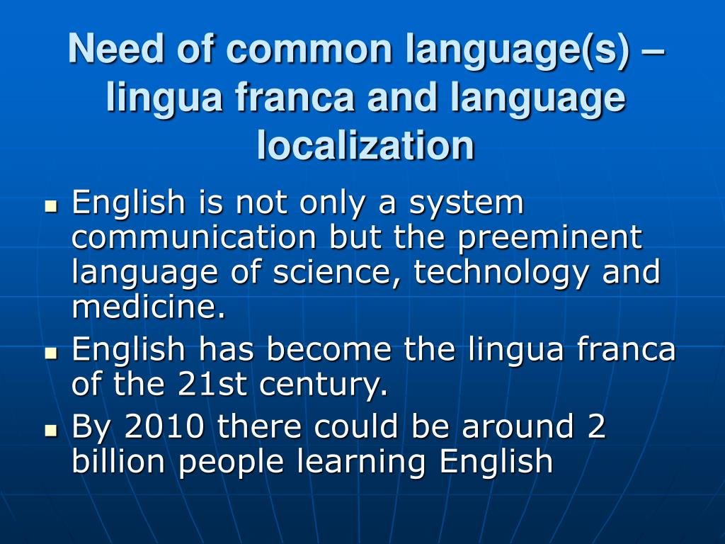 Need of common language(s) – lingua franca and language localization