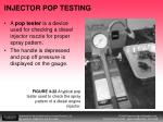 injector pop testing