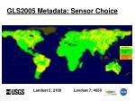 gls2005 metadata sensor choice