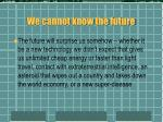 we cannot know the future
