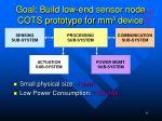 goal build low end sensor node cots prototype for mm 3 device
