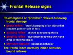 frontal release signs