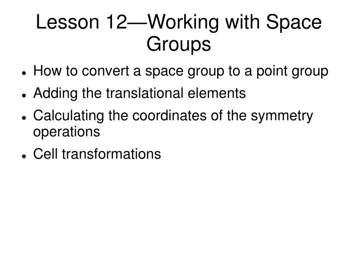 lesson 12 working with space groups n.