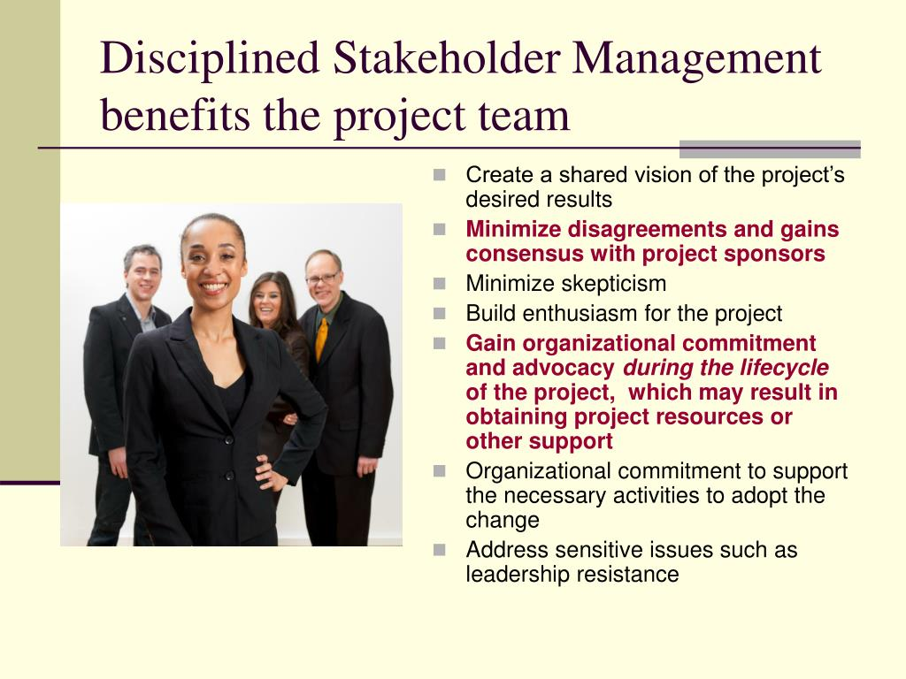 Disciplined Stakeholder Management benefits the project team