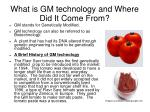 what is gm technology and where did it come from
