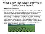 what is gm technology and where did it come from4