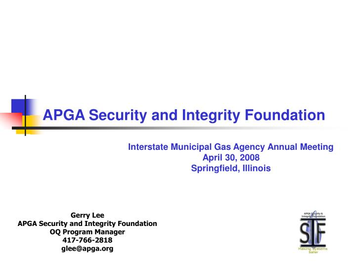 gerry lee apga security and integrity foundation oq program manager 417 766 2818 glee@apga org n.