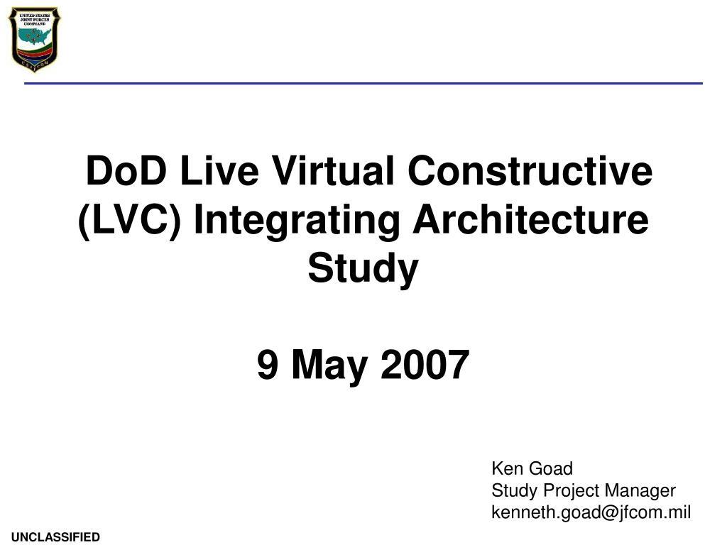 dod live virtual constructive lvc integrating architecture study 9 may 2007 l.