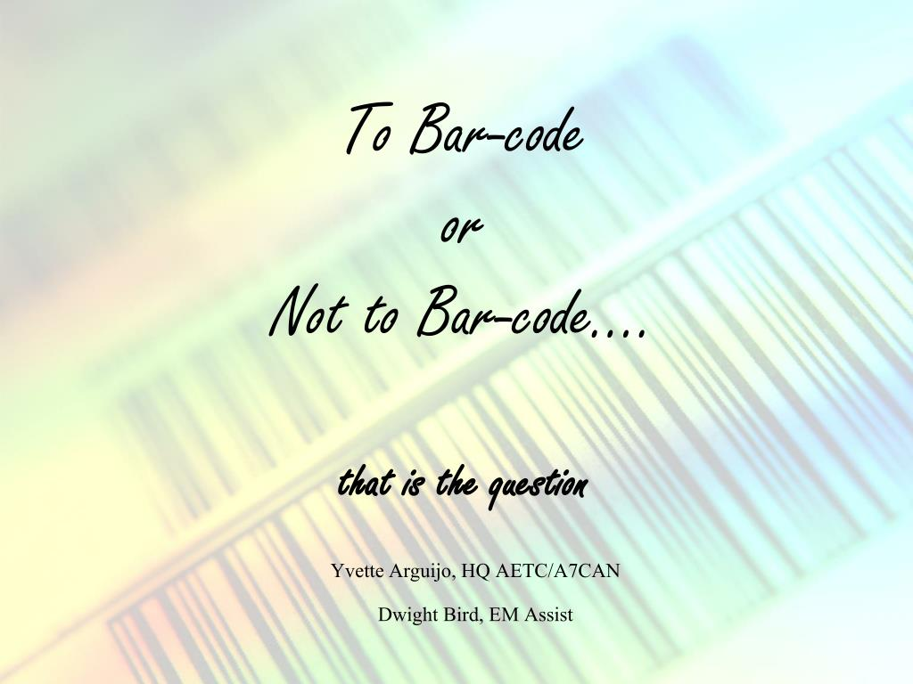 to bar code or not to bar code that is the question l.