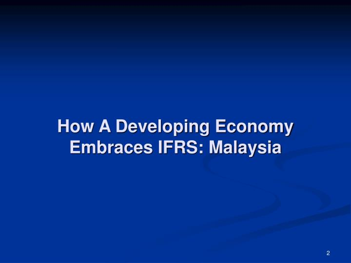 How a developing economy embraces ifrs malaysia