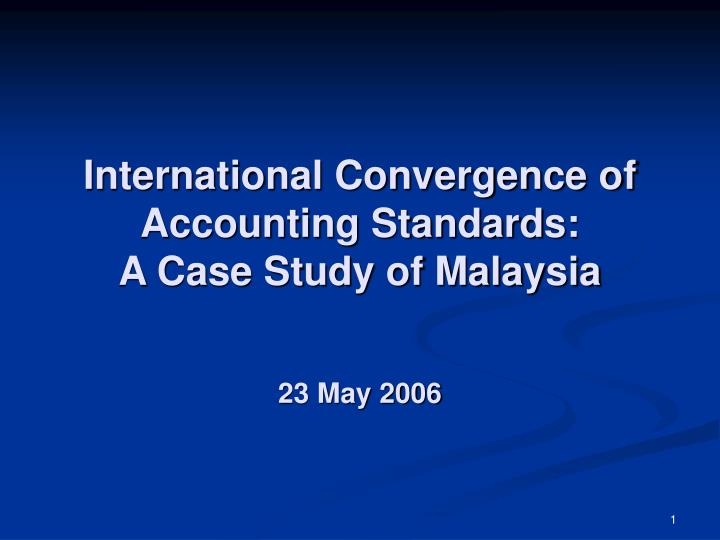 International convergence of accounting standards a case study of malaysia 23 may 2006