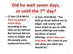did he wait seven days or until the 7 th day