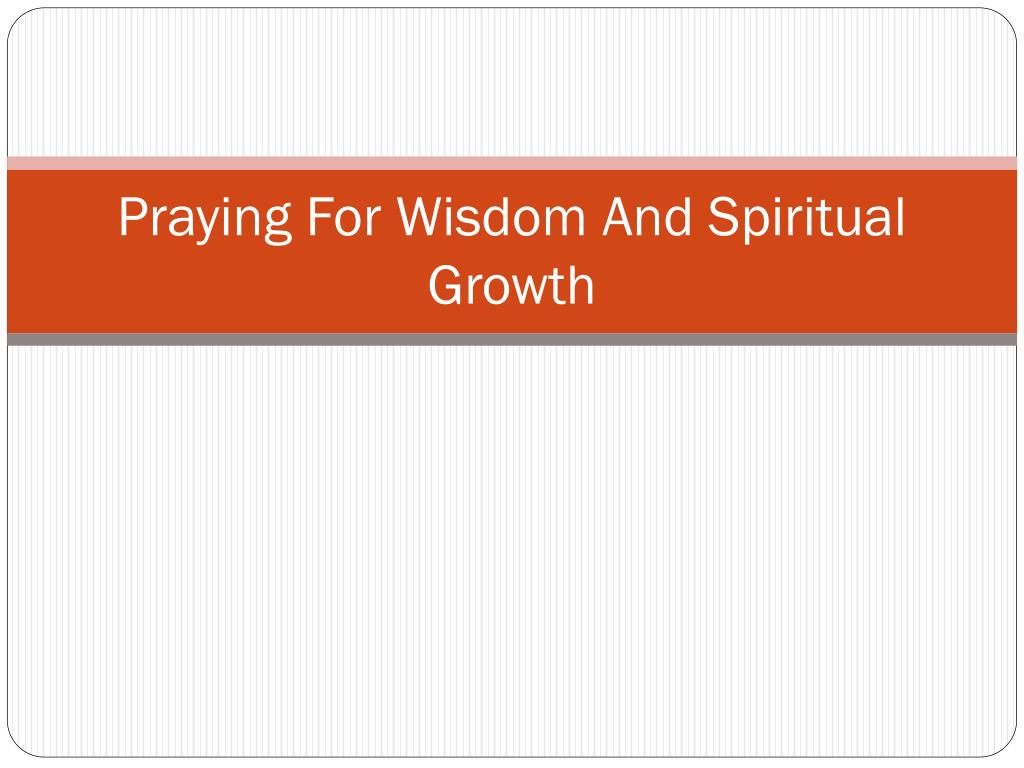 praying for wisdom and spiritual growth l.