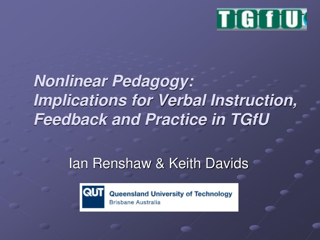 nonlinear pedagogy implications for verbal instruction feedback and practice in tgfu l.