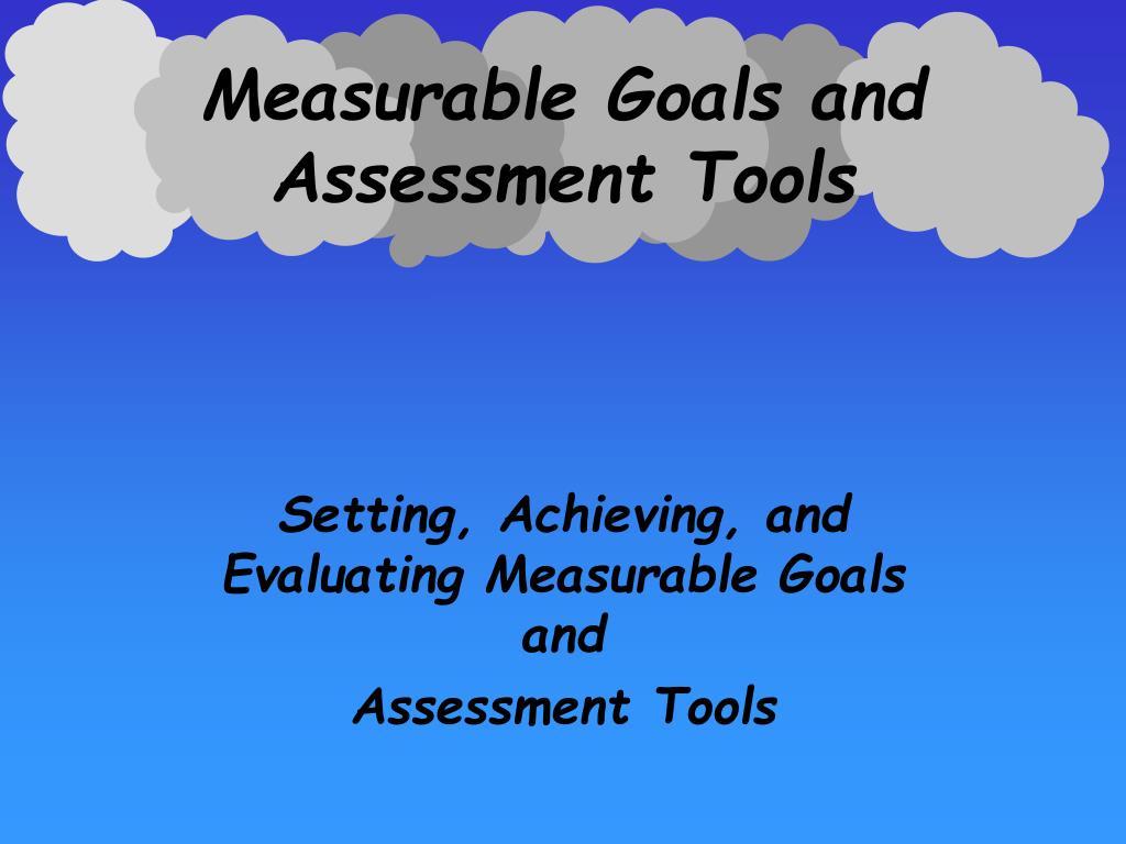 measurable goals and assessment tools l.