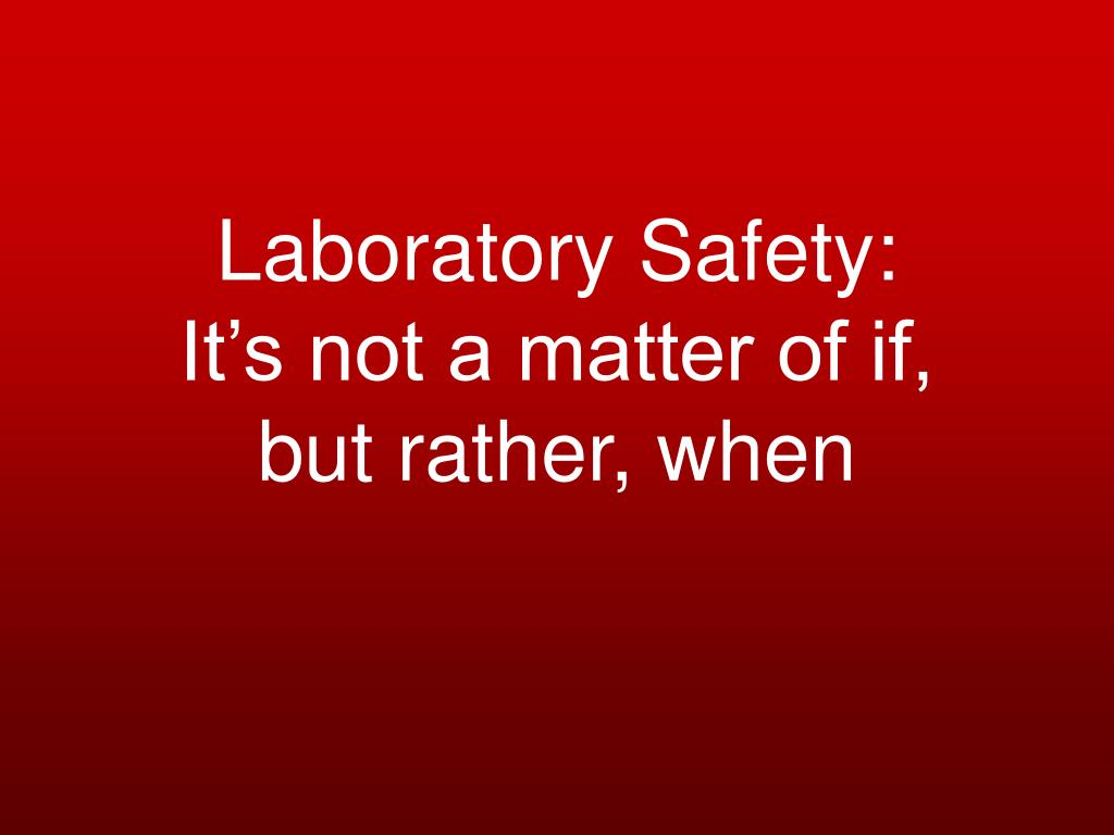 laboratory safety it s not a matter of if but rather when l.