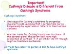important cushing s disease is different from cushing s syndrome