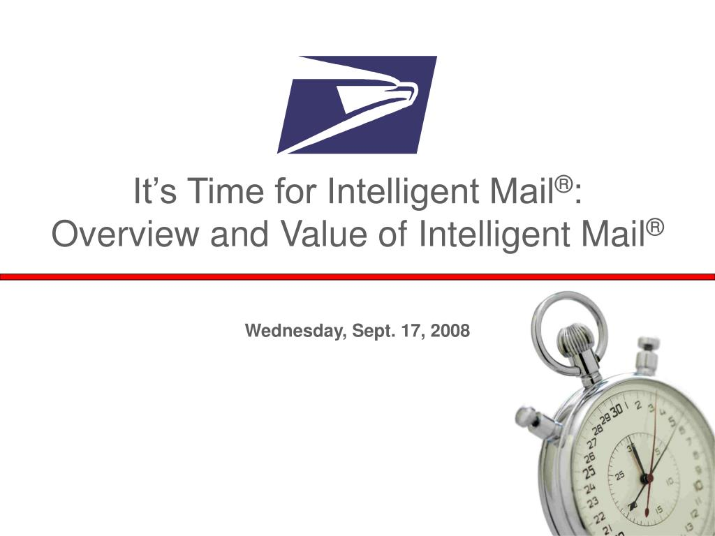 it s time for intelligent mail overview and value of intelligent mail l.