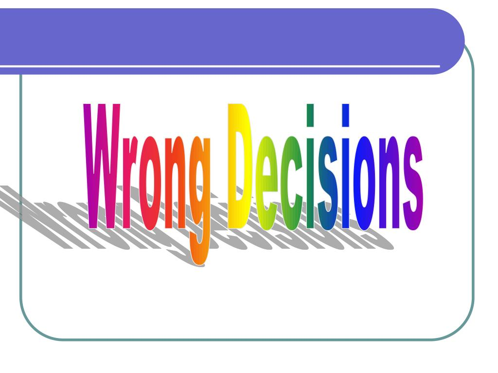 Wrong Decisions