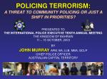 policing terrorism a threat to community policing or just a shift in priorities