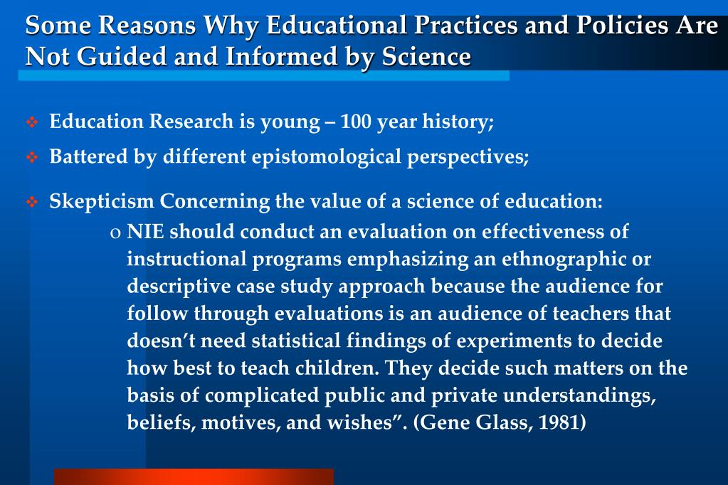 Some Reasons Why Educational Practices and Policies Are Not Guided and Informed by Science